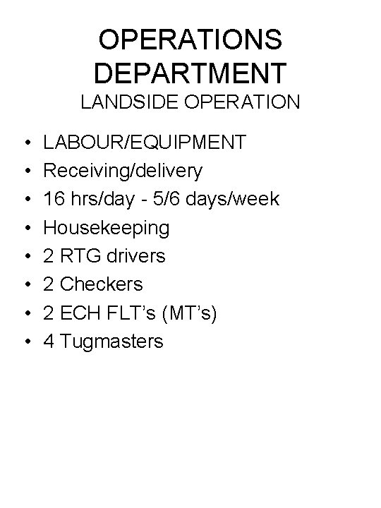 OPERATIONS DEPARTMENT LANDSIDE OPERATION • • LABOUR/EQUIPMENT Receiving/delivery 16 hrs/day - 5/6 days/week Housekeeping