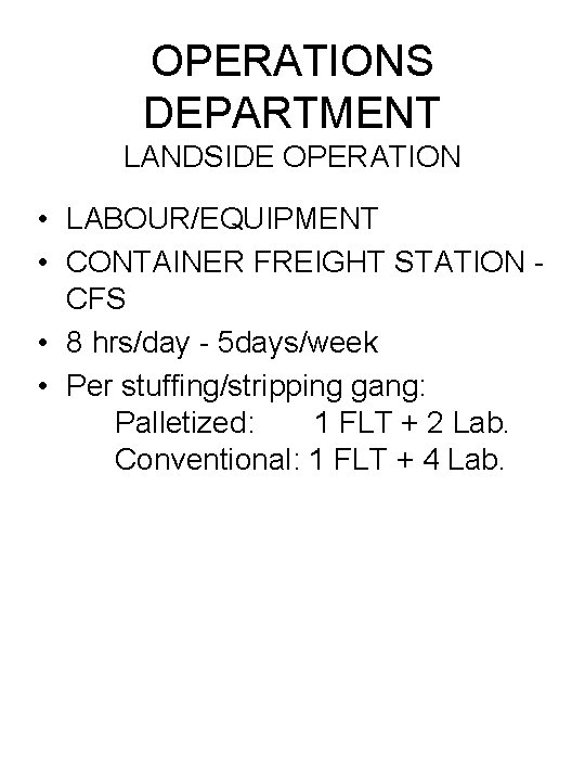 OPERATIONS DEPARTMENT LANDSIDE OPERATION • LABOUR/EQUIPMENT • CONTAINER FREIGHT STATION CFS • 8 hrs/day