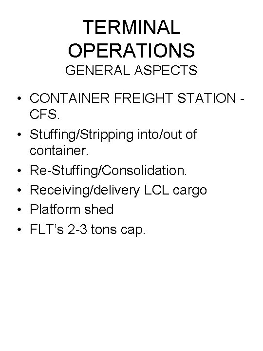 TERMINAL OPERATIONS GENERAL ASPECTS • CONTAINER FREIGHT STATION CFS. • Stuffing/Stripping into/out of container.