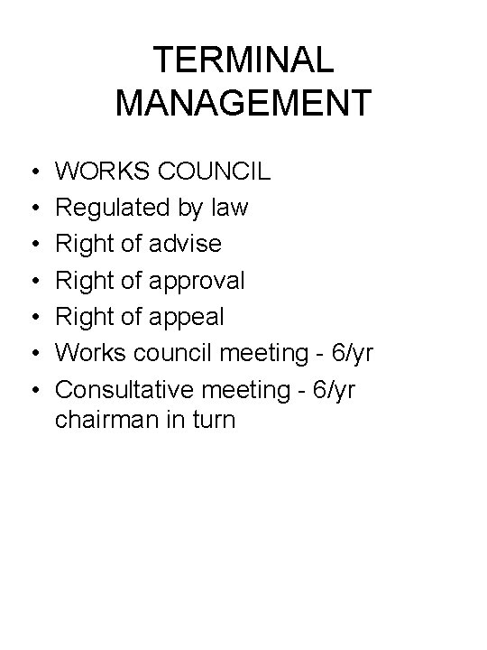 TERMINAL MANAGEMENT • • WORKS COUNCIL Regulated by law Right of advise Right of