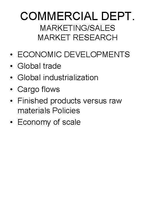 COMMERCIAL DEPT. MARKETING/SALES MARKET RESEARCH • • • ECONOMIC DEVELOPMENTS Global trade Global industrialization