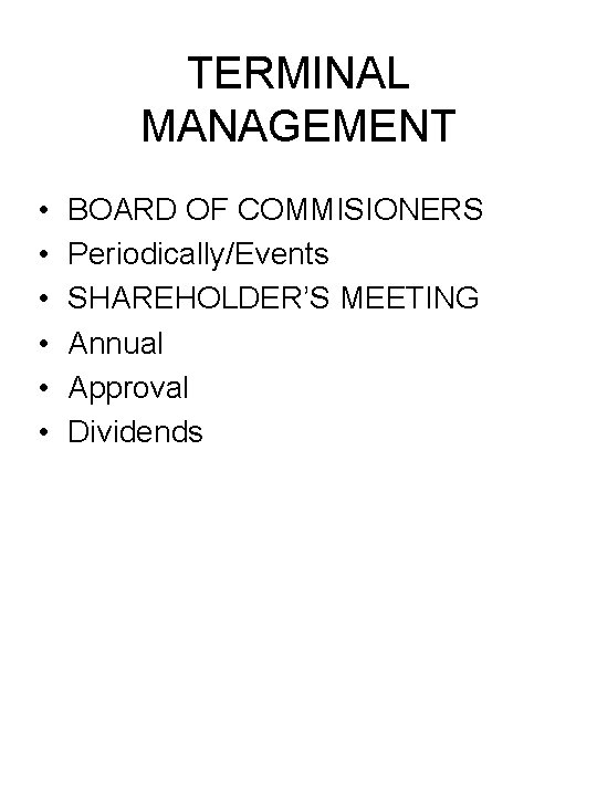 TERMINAL MANAGEMENT • • • BOARD OF COMMISIONERS Periodically/Events SHAREHOLDER'S MEETING Annual Approval Dividends