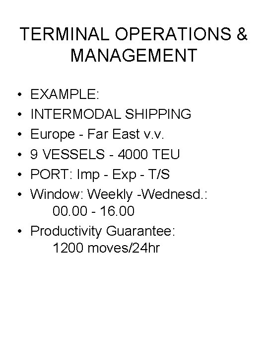 TERMINAL OPERATIONS & MANAGEMENT • • • EXAMPLE: INTERMODAL SHIPPING Europe - Far East