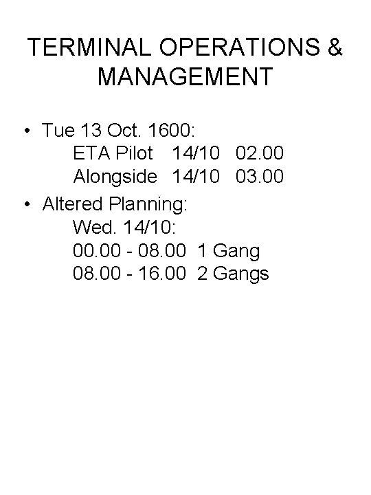 TERMINAL OPERATIONS & MANAGEMENT • Tue 13 Oct. 1600: ETA Pilot 14/10 02. 00