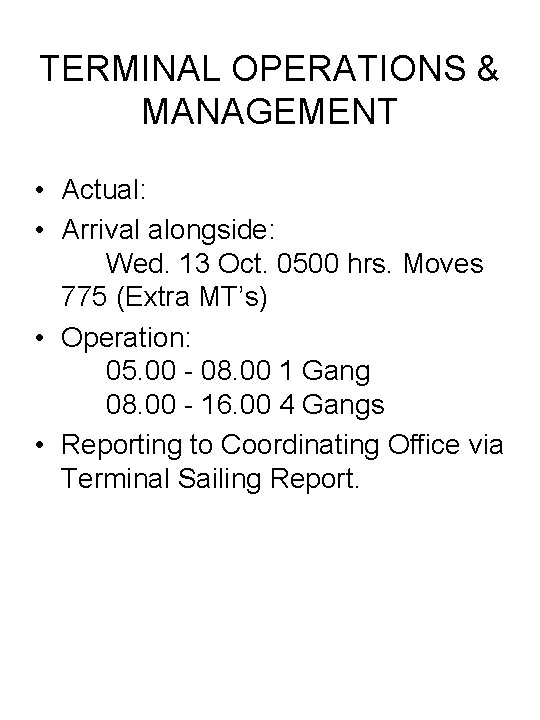 TERMINAL OPERATIONS & MANAGEMENT • Actual: • Arrival alongside: Wed. 13 Oct. 0500 hrs.