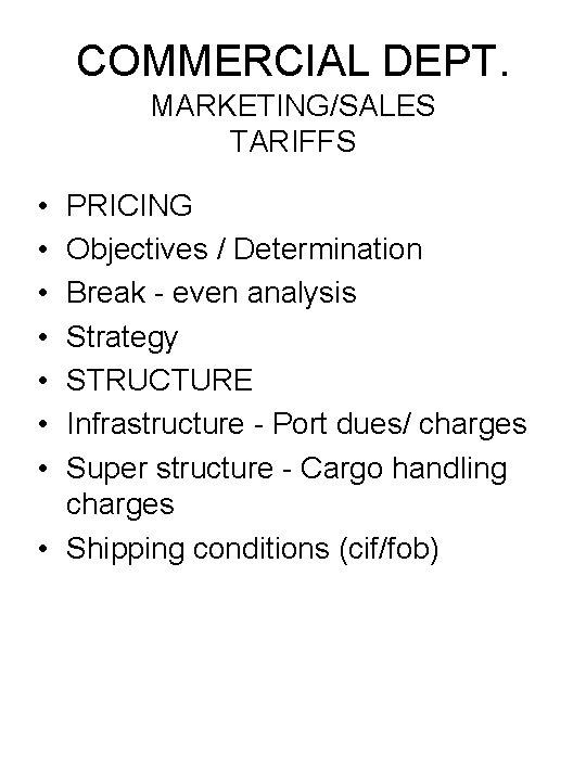 COMMERCIAL DEPT. MARKETING/SALES TARIFFS • • PRICING Objectives / Determination Break - even analysis