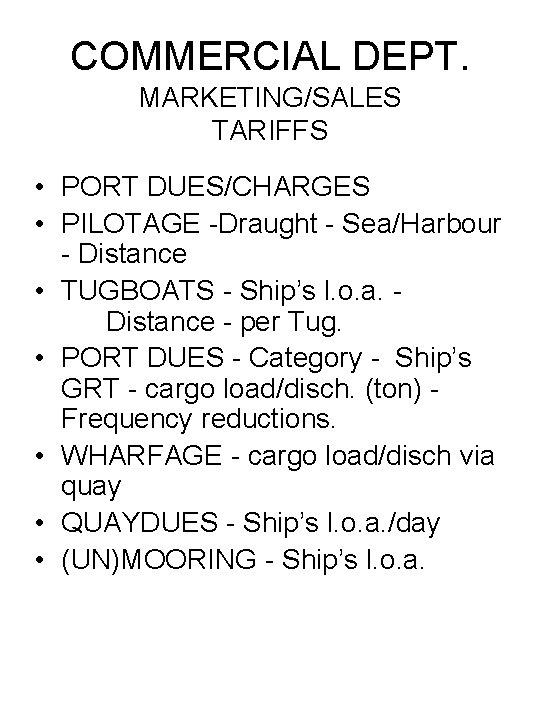 COMMERCIAL DEPT. MARKETING/SALES TARIFFS • PORT DUES/CHARGES • PILOTAGE -Draught - Sea/Harbour - Distance