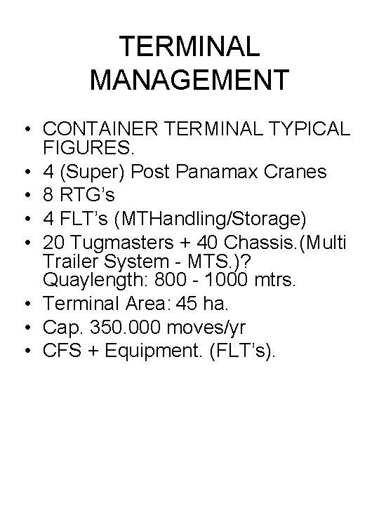 TERMINAL MANAGEMENT • CONTAINER TERMINAL TYPICAL FIGURES. • 4 (Super) Post Panamax Cranes •