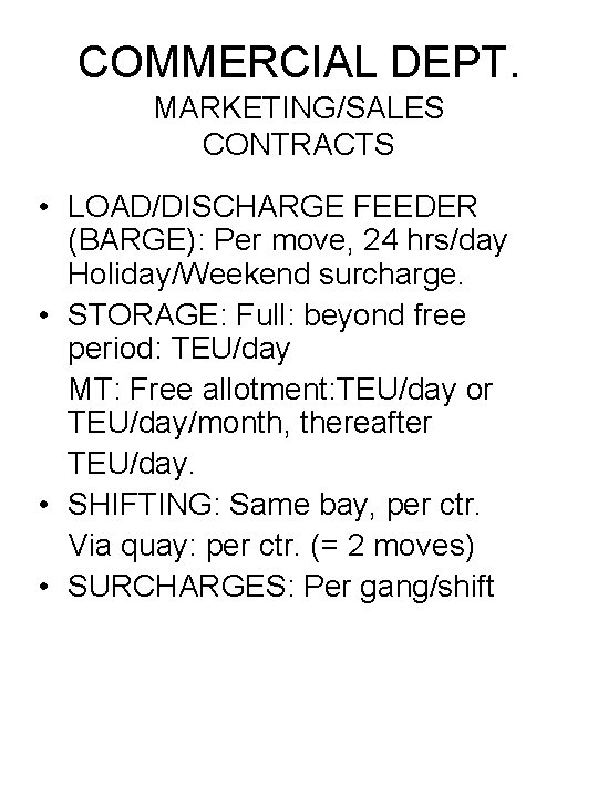 COMMERCIAL DEPT. MARKETING/SALES CONTRACTS • LOAD/DISCHARGE FEEDER (BARGE): Per move, 24 hrs/day Holiday/Weekend surcharge.