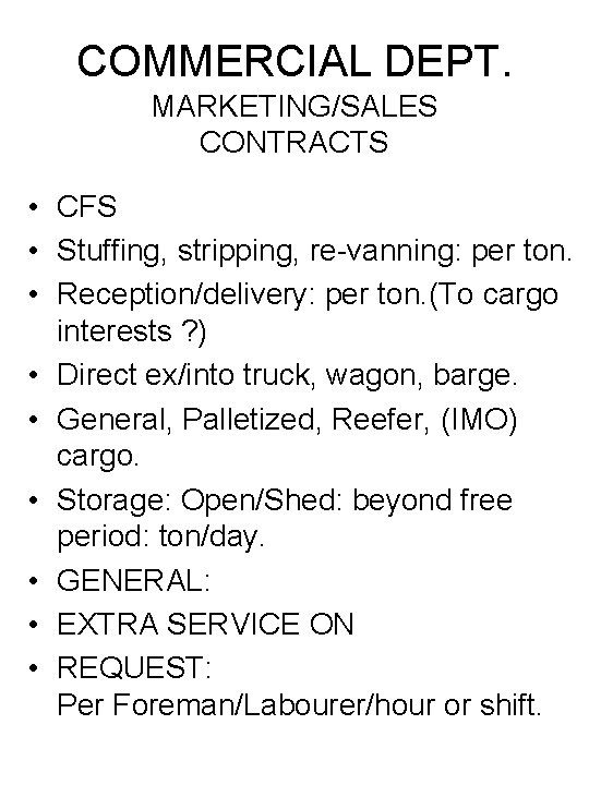 COMMERCIAL DEPT. MARKETING/SALES CONTRACTS • CFS • Stuffing, stripping, re-vanning: per ton. • Reception/delivery: