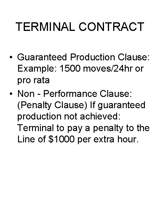 TERMINAL CONTRACT • Guaranteed Production Clause: Example: 1500 moves/24 hr or pro rata •
