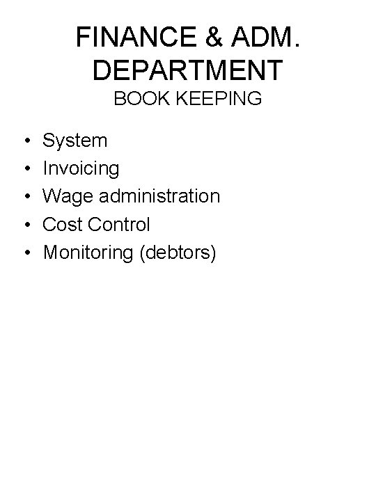 FINANCE & ADM. DEPARTMENT BOOK KEEPING • • • System Invoicing Wage administration Cost