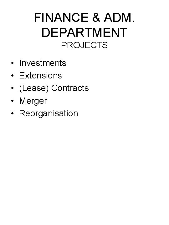 FINANCE & ADM. DEPARTMENT PROJECTS • • • Investments Extensions (Lease) Contracts Merger Reorganisation