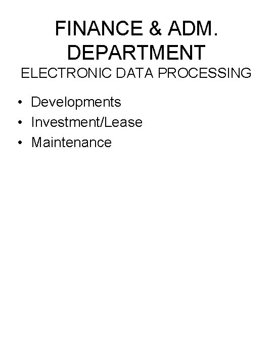 FINANCE & ADM. DEPARTMENT ELECTRONIC DATA PROCESSING • Developments • Investment/Lease • Maintenance