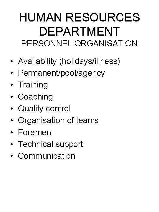 HUMAN RESOURCES DEPARTMENT PERSONNEL ORGANISATION • • • Availability (holidays/illness) Permanent/pool/agency Training Coaching Quality