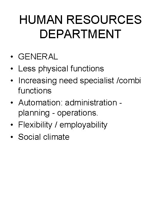 HUMAN RESOURCES DEPARTMENT • GENERAL • Less physical functions • Increasing need specialist /combi