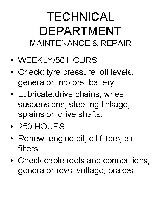 TECHNICAL DEPARTMENT MAINTENANCE & REPAIR • WEEKLY/50 HOURS • Check: tyre pressure, oil levels,