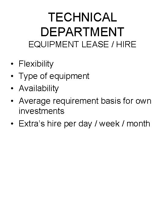 TECHNICAL DEPARTMENT EQUIPMENT LEASE / HIRE • • Flexibility Type of equipment Availability Average