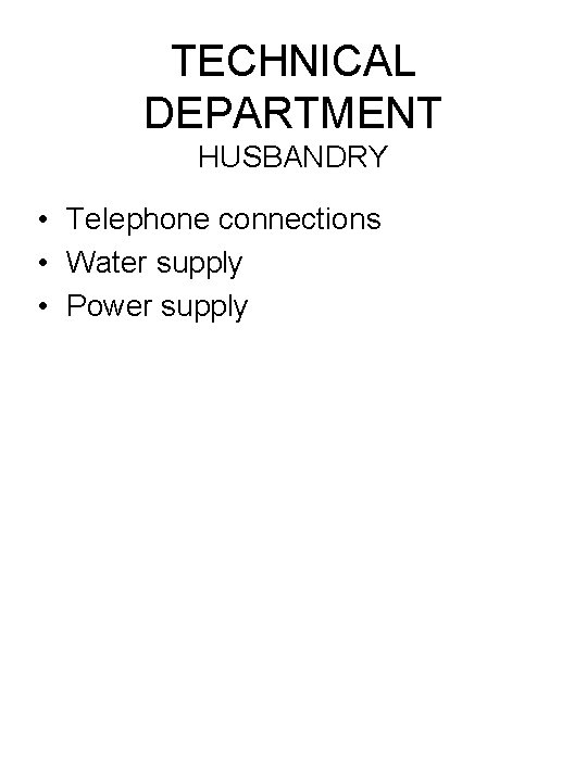 TECHNICAL DEPARTMENT HUSBANDRY • Telephone connections • Water supply • Power supply