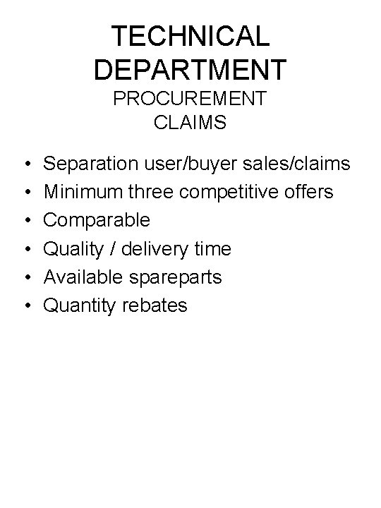 TECHNICAL DEPARTMENT PROCUREMENT CLAIMS • • • Separation user/buyer sales/claims Minimum three competitive offers