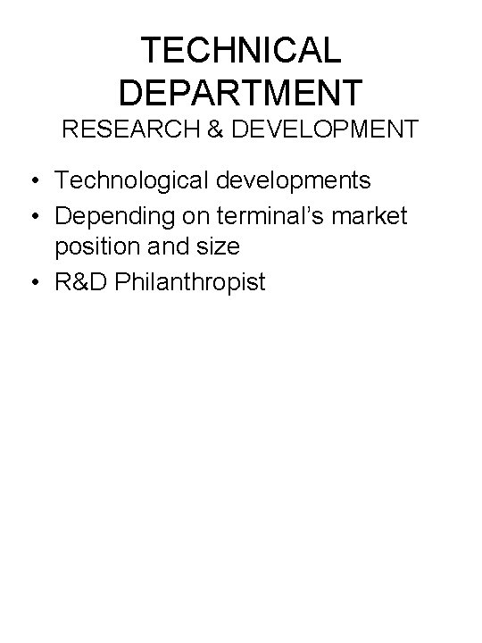 TECHNICAL DEPARTMENT RESEARCH & DEVELOPMENT • Technological developments • Depending on terminal's market position