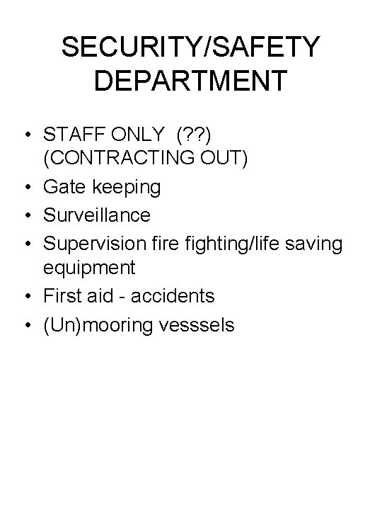 SECURITY/SAFETY DEPARTMENT • STAFF ONLY (? ? ) (CONTRACTING OUT) • Gate keeping •