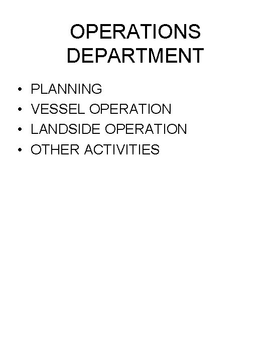 OPERATIONS DEPARTMENT • • PLANNING VESSEL OPERATION LANDSIDE OPERATION OTHER ACTIVITIES