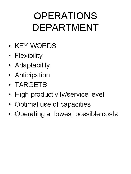 OPERATIONS DEPARTMENT • • KEY WORDS Flexibility Adaptability Anticipation TARGETS High productivity/service level Optimal