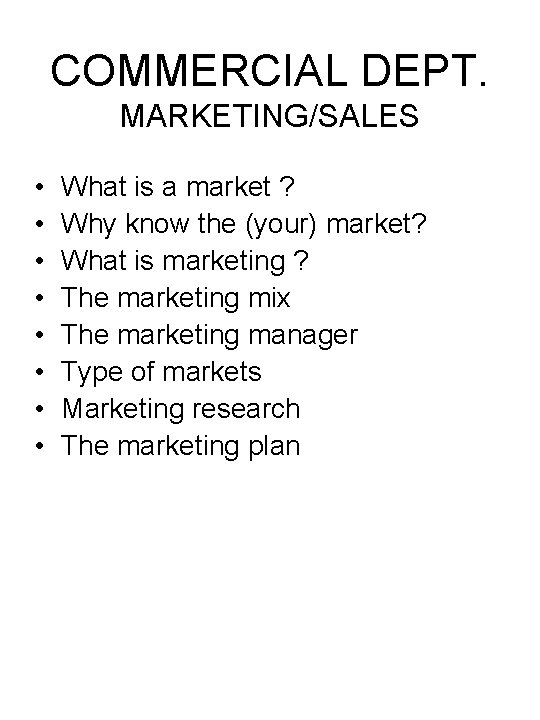 COMMERCIAL DEPT. MARKETING/SALES • • What is a market ? Why know the (your)
