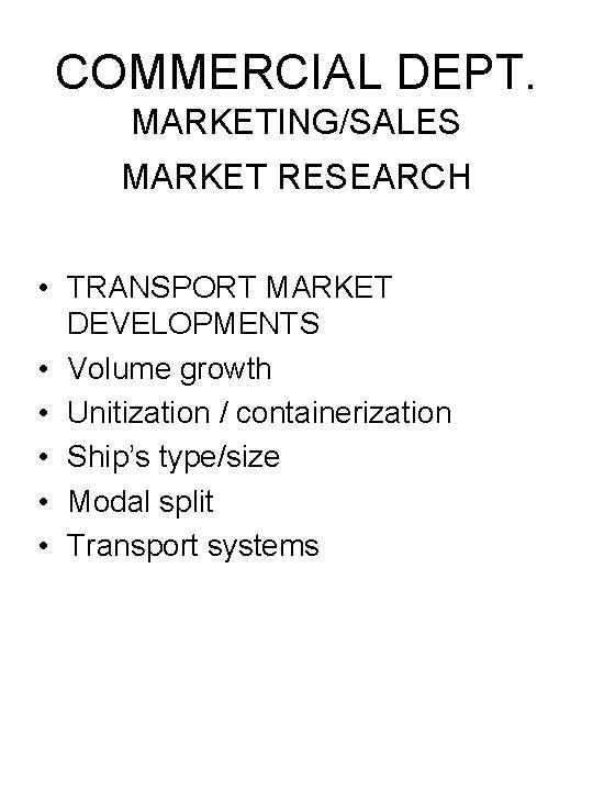 COMMERCIAL DEPT. MARKETING/SALES MARKET RESEARCH • TRANSPORT MARKET DEVELOPMENTS • Volume growth • Unitization