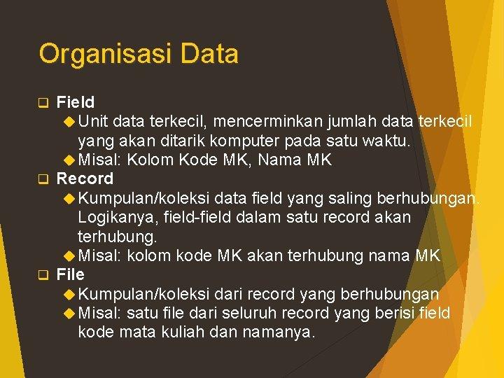 Organisasi Data Field Unit data terkecil, mencerminkan jumlah data terkecil yang akan ditarik komputer