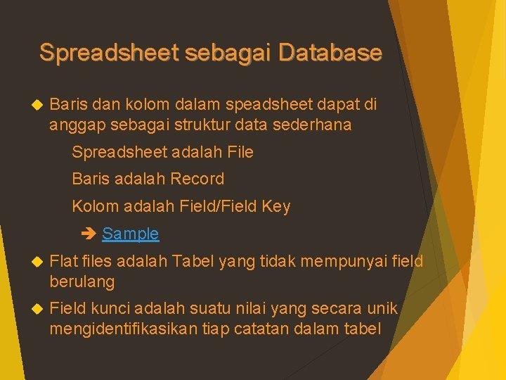 Spreadsheet sebagai Database Baris dan kolom dalam speadsheet dapat di anggap sebagai struktur data