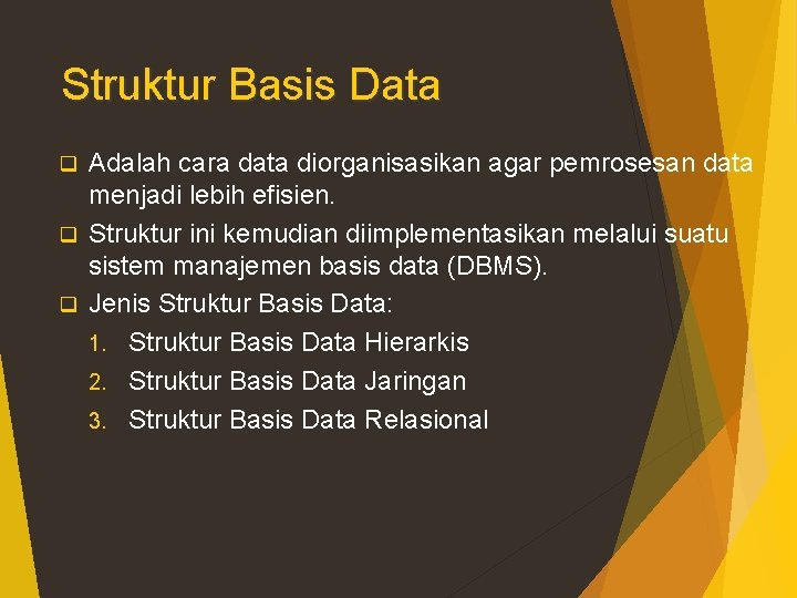 Struktur Basis Data Adalah cara data diorganisasikan agar pemrosesan data menjadi lebih efisien. q