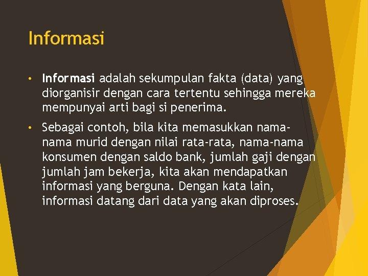 Informasi • Informasi adalah sekumpulan fakta (data) yang diorganisir dengan cara tertentu sehingga mereka