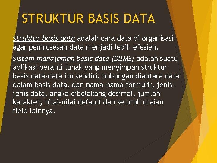 STRUKTUR BASIS DATA Struktur basis data adalah cara data di organisasi agar pemrosesan data
