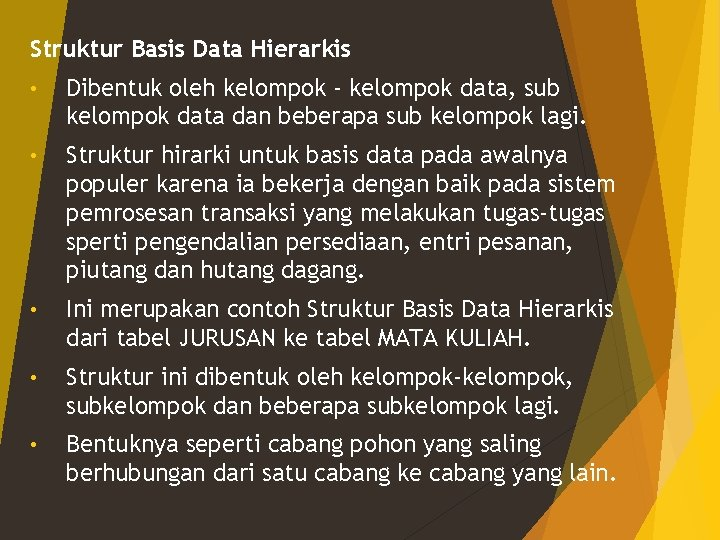 Struktur Basis Data Hierarkis • Dibentuk oleh kelompok - kelompok data, sub kelompok data