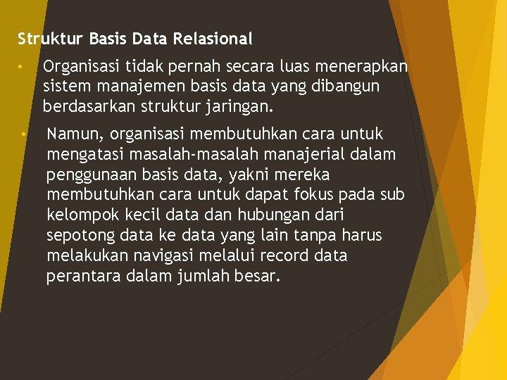 Struktur Basis Data Relasional • Organisasi tidak pernah secara luas menerapkan sistem manajemen basis