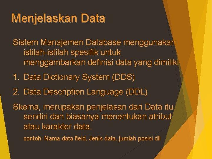 Menjelaskan Data Sistem Manajemen Database menggunakan istilah-istilah spesifik untuk menggambarkan definisi data yang dimiliki