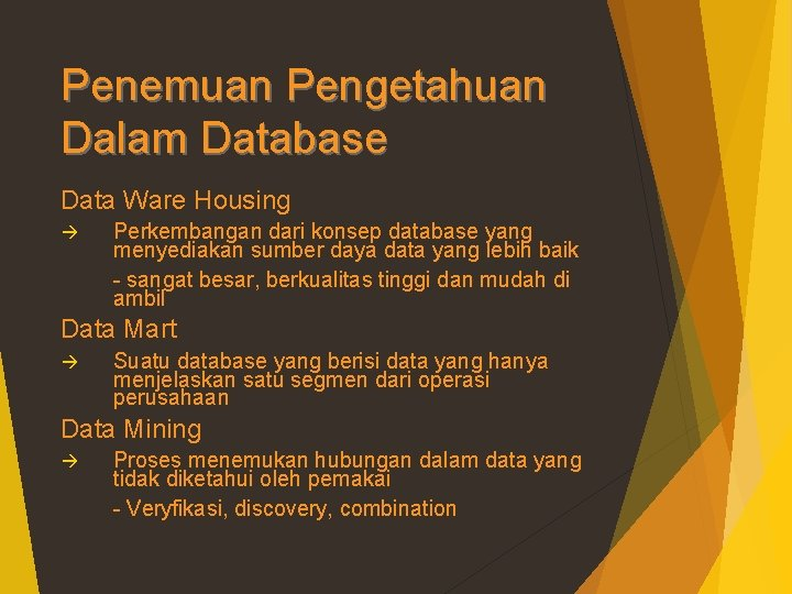 Penemuan Pengetahuan Dalam Database Data Ware Housing à Perkembangan dari konsep database yang menyediakan