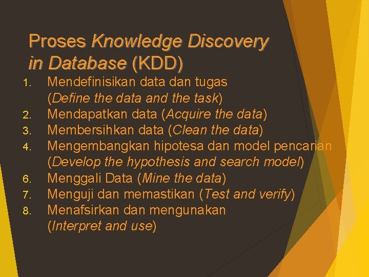 Proses Knowledge Discovery in Database (KDD) 1. 2. 3. 4. 6. 7. 8. Mendefinisikan