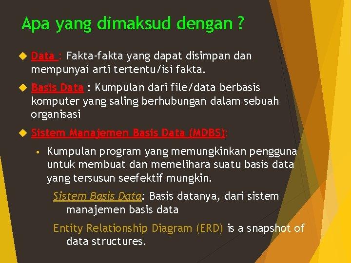 Apa yang dimaksud dengan ? Data : Fakta-fakta yang dapat disimpan dan mempunyai arti
