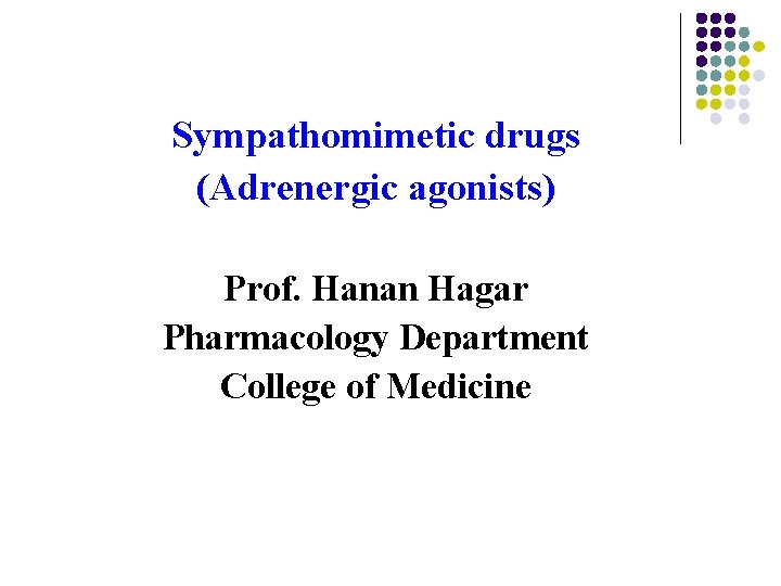 Sympathomimetic drugs (Adrenergic agonists) Prof. Hanan Hagar Pharmacology Department College of Medicine