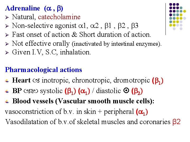 Adrenaline ( , ) Ø Natural, catecholamine Ø Non-selective agonist 1, 2 , 1