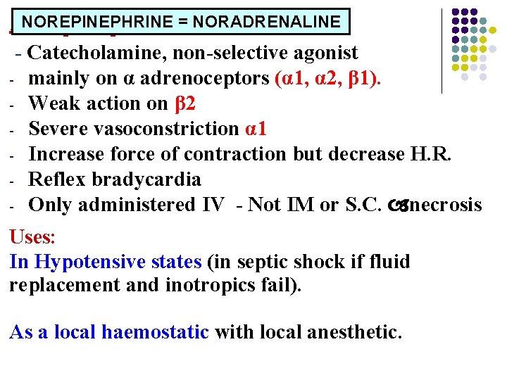 NOREPINEPHRINE = NORADRENALINE Norepinephrine: - Catecholamine, non-selective agonist - mainly on α adrenoceptors (α
