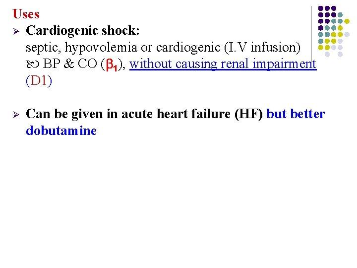 Uses Ø Cardiogenic shock: septic, hypovolemia or cardiogenic (I. V infusion) BP & CO