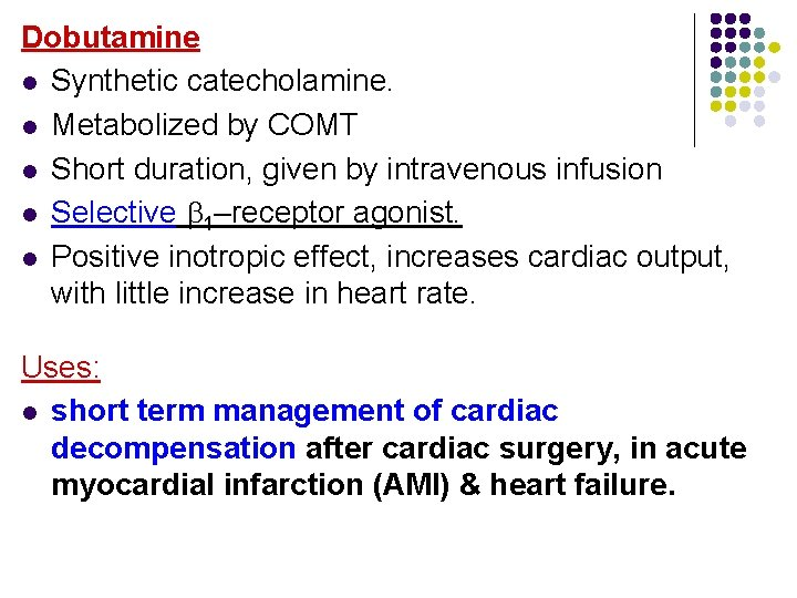 Dobutamine l Synthetic catecholamine. l Metabolized by COMT l Short duration, given by intravenous