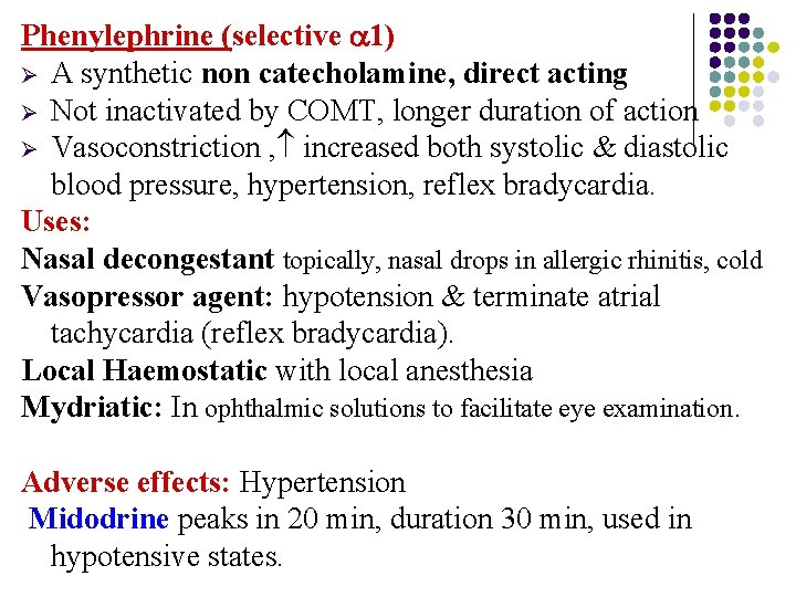 Phenylephrine (selective 1) Ø A synthetic non catecholamine, direct acting Ø Not inactivated by
