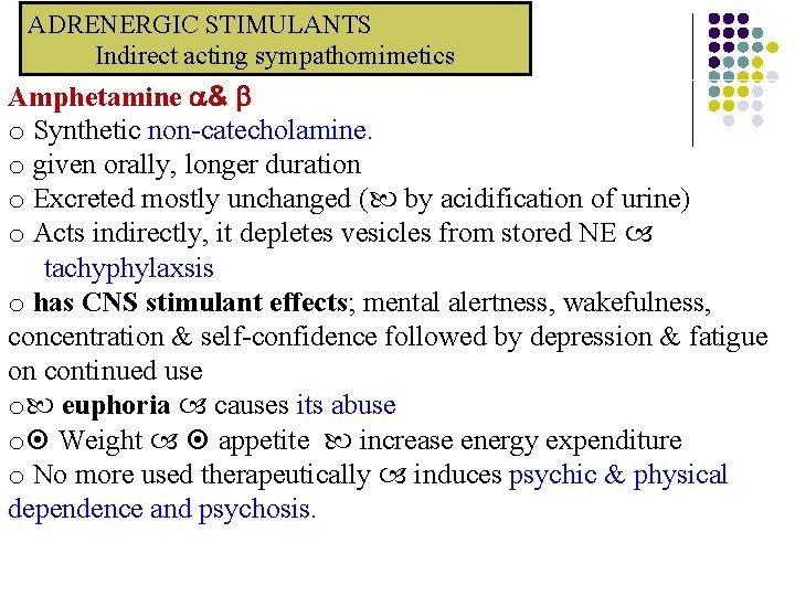 ADRENERGIC STIMULANTS Indirect acting sympathomimetics Amphetamine & o Synthetic non-catecholamine. o given orally, longer