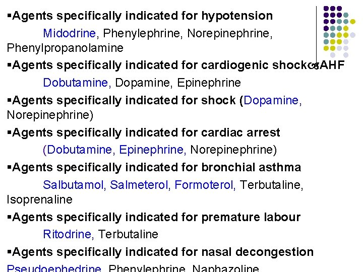 §Agents specifically indicated for hypotension Midodrine, Phenylephrine, Norepinephrine, Phenylpropanolamine §Agents specifically indicated for cardiogenic