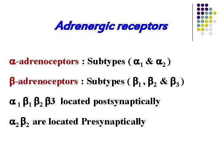 Adrenergic receptors -adrenoceptors : Subtypes ( 1 & 2 ) -adrenoceptors : Subtypes (